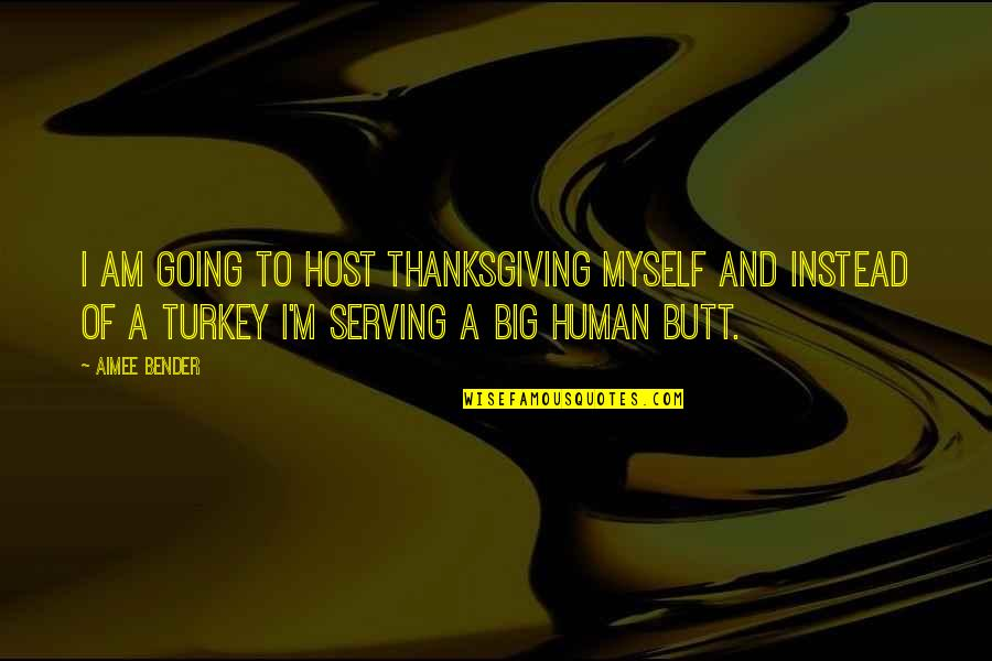 Turkey On Thanksgiving Quotes By Aimee Bender: I am going to host Thanksgiving myself and