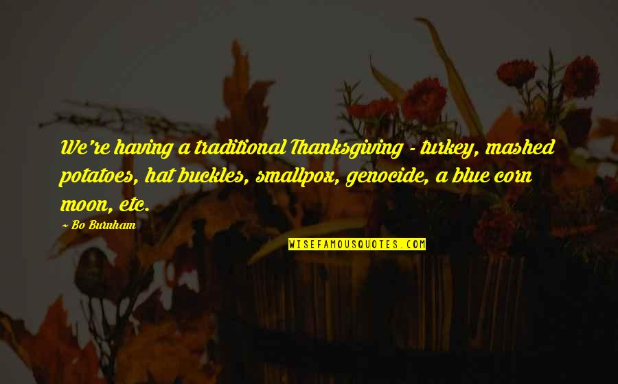 Turkey On Thanksgiving Quotes By Bo Burnham: We're having a traditional Thanksgiving - turkey, mashed