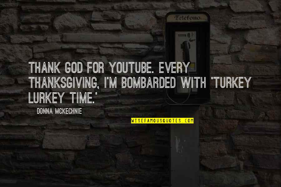 Turkey On Thanksgiving Quotes By Donna McKechnie: Thank God for YouTube. Every Thanksgiving, I'm bombarded