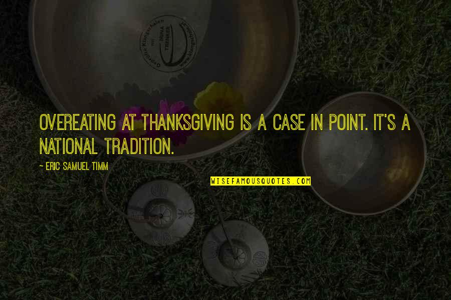Turkey On Thanksgiving Quotes By Eric Samuel Timm: Overeating at Thanksgiving is a case in point.