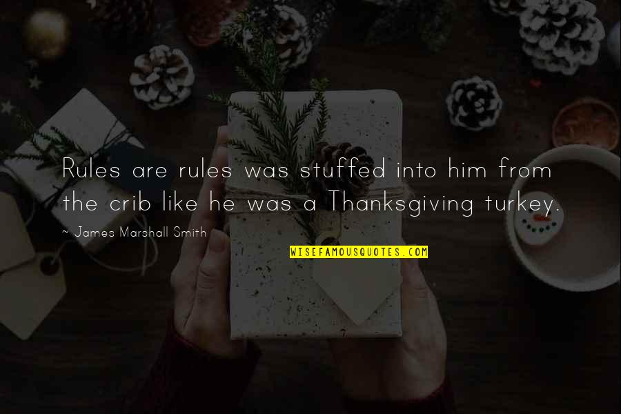 Turkey On Thanksgiving Quotes By James Marshall Smith: Rules are rules was stuffed into him from