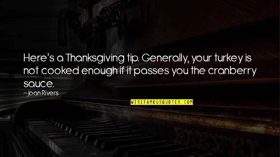 Turkey On Thanksgiving Quotes By Joan Rivers: Here's a Thanksgiving tip. Generally, your turkey is