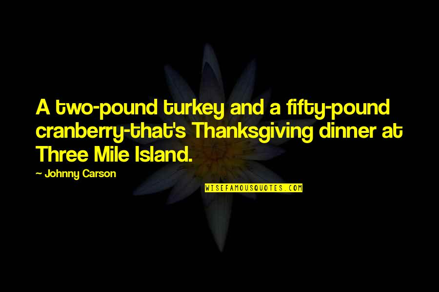 Turkey On Thanksgiving Quotes By Johnny Carson: A two-pound turkey and a fifty-pound cranberry-that's Thanksgiving
