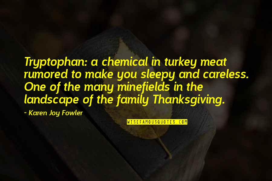 Turkey On Thanksgiving Quotes By Karen Joy Fowler: Tryptophan: a chemical in turkey meat rumored to