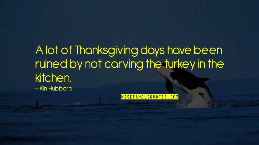 Turkey On Thanksgiving Quotes By Kin Hubbard: A lot of Thanksgiving days have been ruined