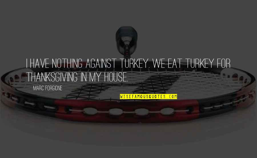 Turkey On Thanksgiving Quotes By Marc Forgione: I have nothing against turkey. We eat turkey