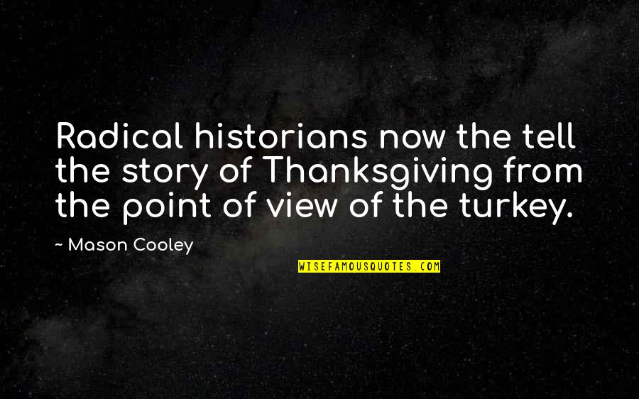 Turkey On Thanksgiving Quotes By Mason Cooley: Radical historians now the tell the story of
