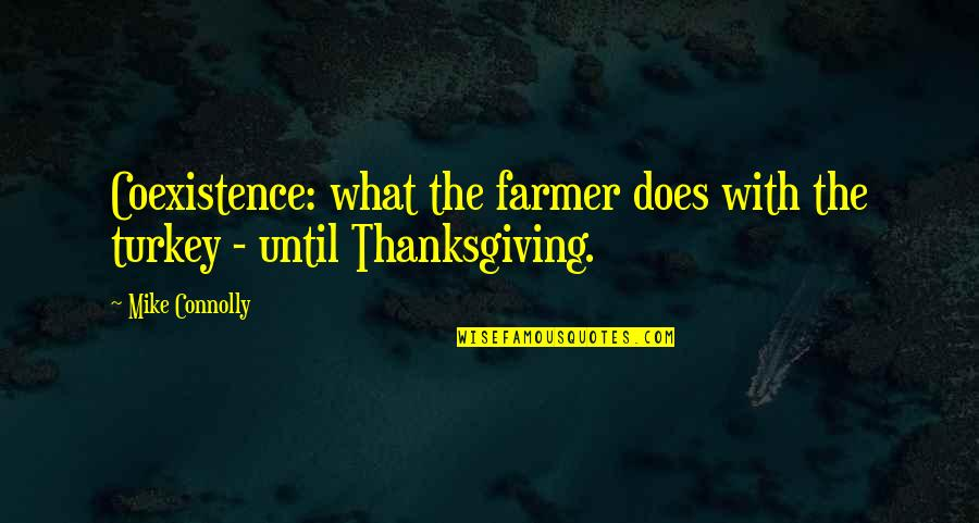 Turkey On Thanksgiving Quotes By Mike Connolly: Coexistence: what the farmer does with the turkey