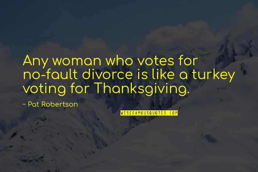 Turkey On Thanksgiving Quotes By Pat Robertson: Any woman who votes for no-fault divorce is