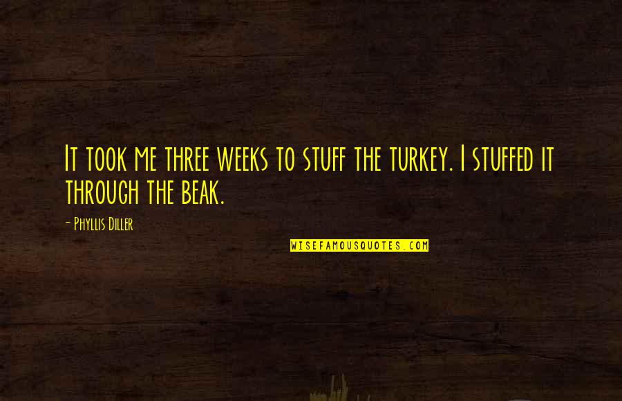 Turkey On Thanksgiving Quotes By Phyllis Diller: It took me three weeks to stuff the