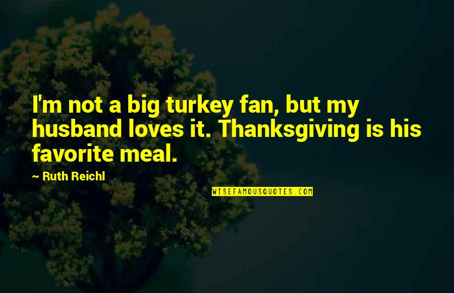 Turkey On Thanksgiving Quotes By Ruth Reichl: I'm not a big turkey fan, but my