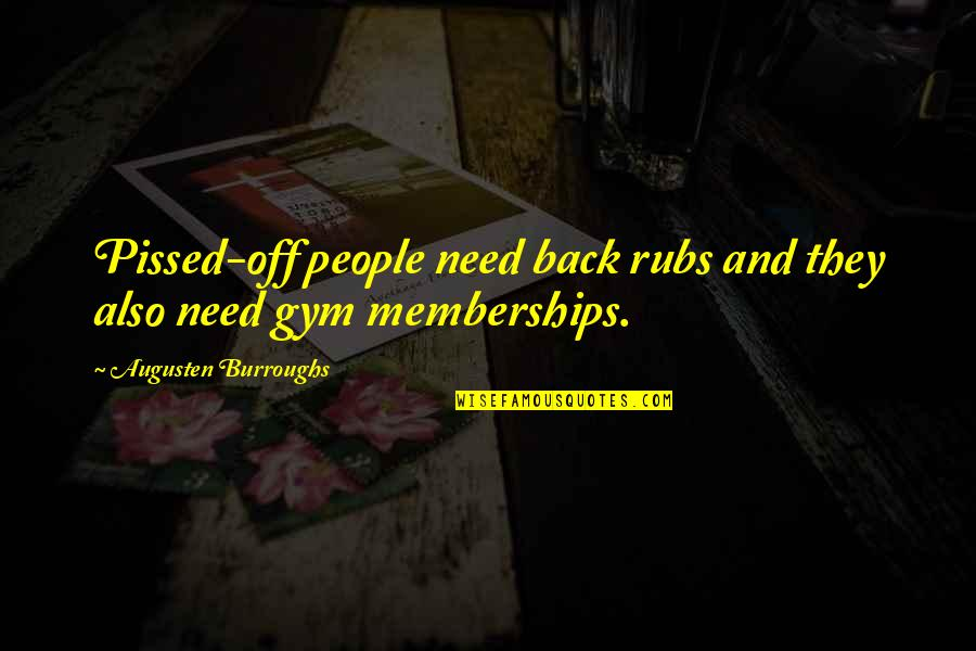Turn Of The Screw Ambiguity Quotes By Augusten Burroughs: Pissed-off people need back rubs and they also