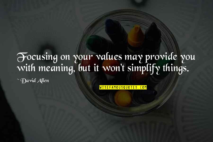 Turn Of The Screw Ambiguity Quotes By David Allen: Focusing on your values may provide you with
