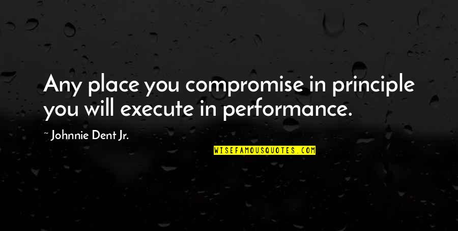 Turn Of The Screw Ambiguity Quotes By Johnnie Dent Jr.: Any place you compromise in principle you will
