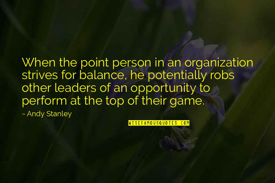 Turn Phone Off Quotes By Andy Stanley: When the point person in an organization strives