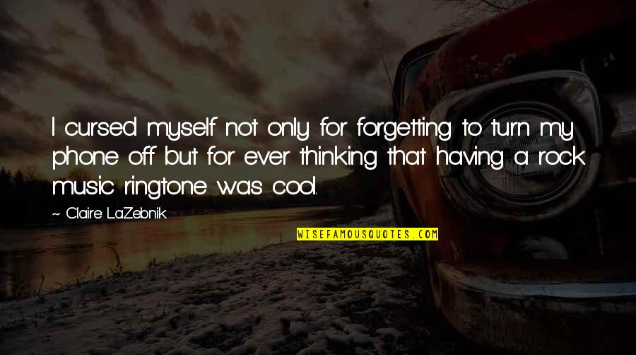 Turn Phone Off Quotes By Claire LaZebnik: I cursed myself not only for forgetting to