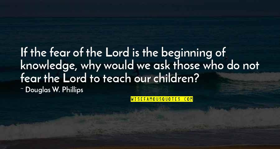 Turn Phone Off Quotes By Douglas W. Phillips: If the fear of the Lord is the