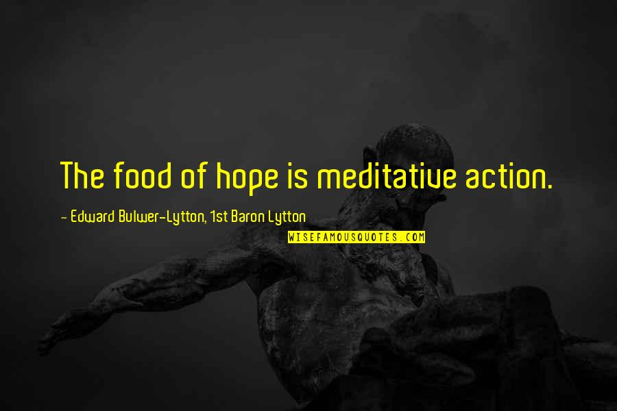 Turn Phone Off Quotes By Edward Bulwer-Lytton, 1st Baron Lytton: The food of hope is meditative action.