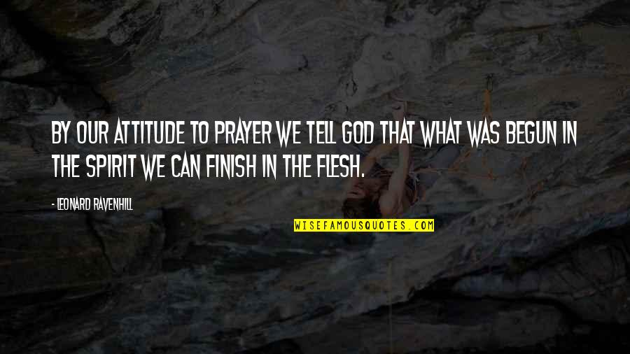 Turn Phone Off Quotes By Leonard Ravenhill: By our attitude to prayer we tell God