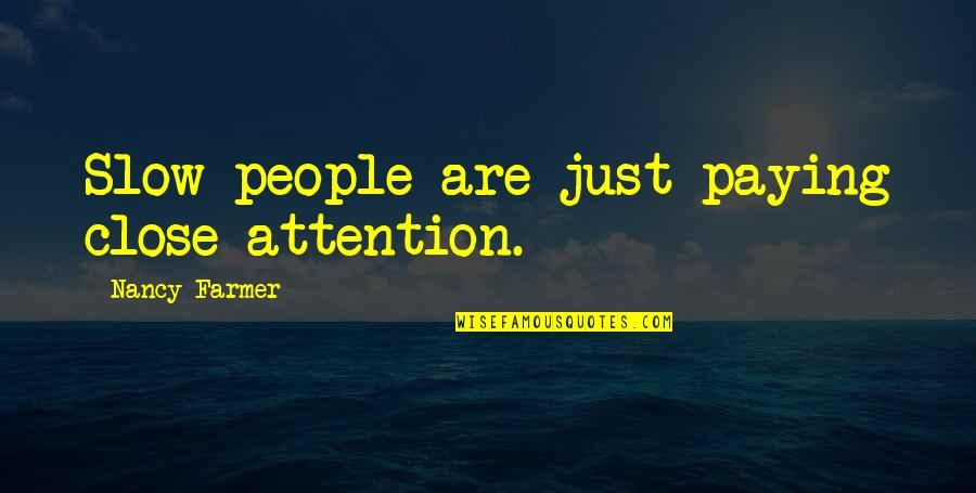 Turn Phone Off Quotes By Nancy Farmer: Slow people are just paying close attention.