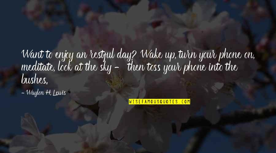 Turn Phone Off Quotes By Waylon H. Lewis: Want to enjoy an restful day? Wake up,