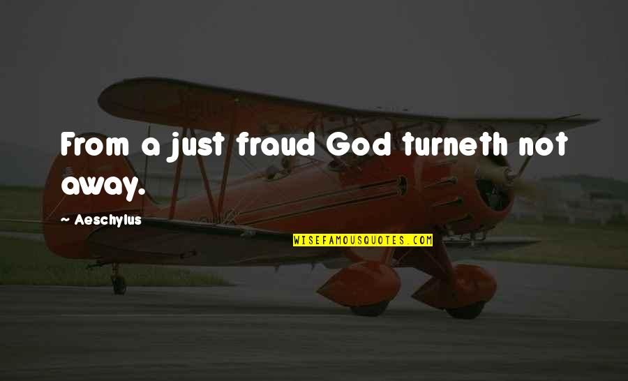 Turneth Quotes By Aeschylus: From a just fraud God turneth not away.