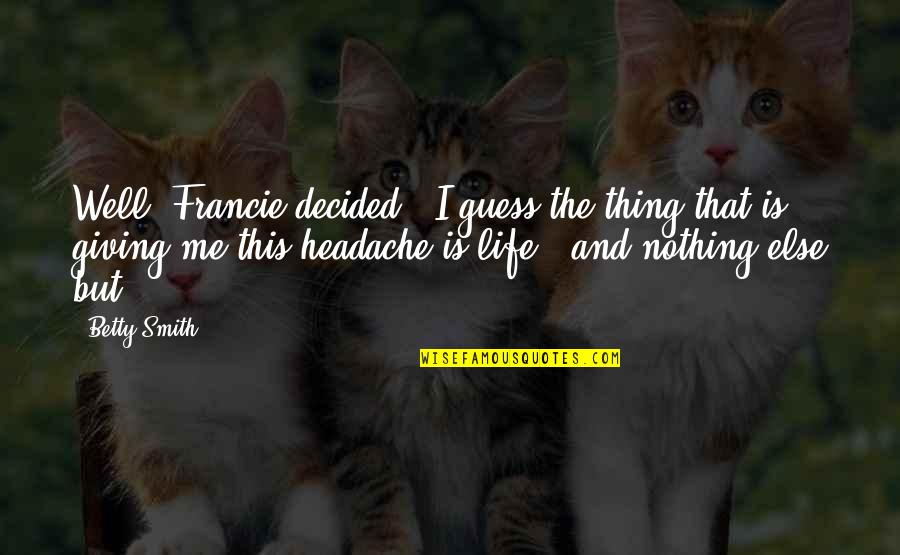 Turneth Quotes By Betty Smith: Well' Francie decided, 'I guess the thing that