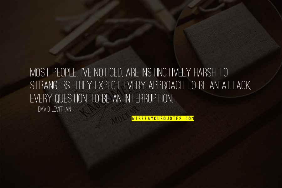 Turneth Quotes By David Levithan: Most people, I've noticed, are instinctively harsh to