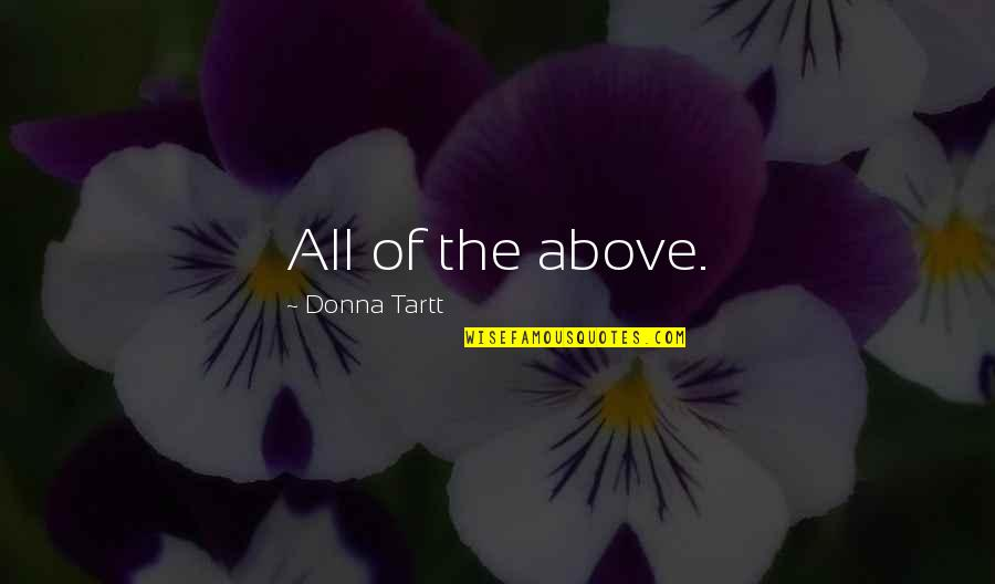 Turneth Quotes By Donna Tartt: All of the above.