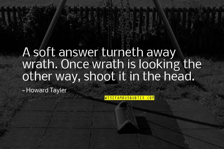 Turneth Quotes By Howard Tayler: A soft answer turneth away wrath. Once wrath