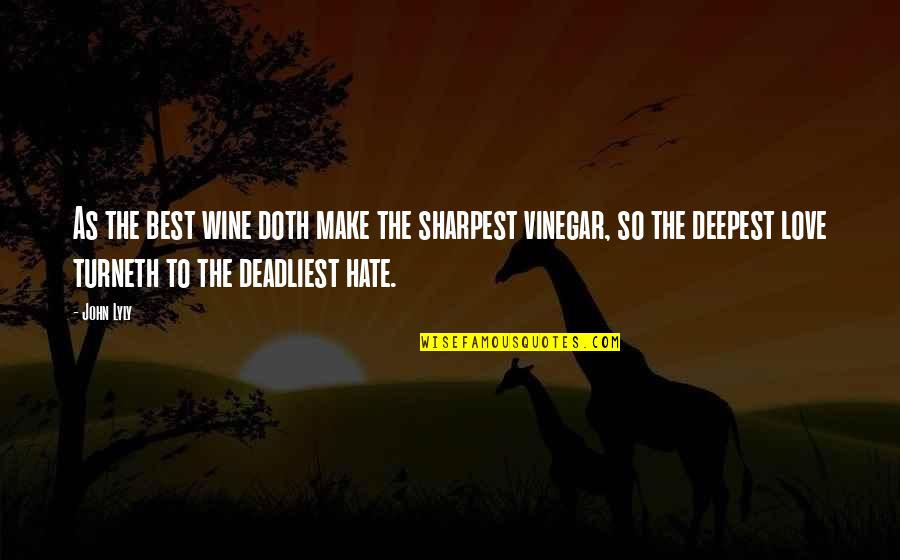 Turneth Quotes By John Lyly: As the best wine doth make the sharpest