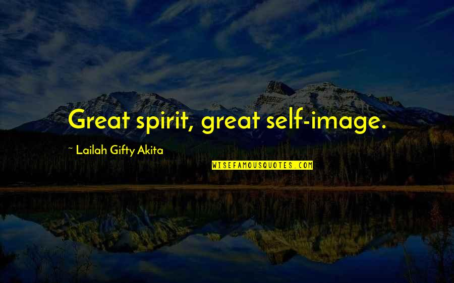 Turneth Quotes By Lailah Gifty Akita: Great spirit, great self-image.