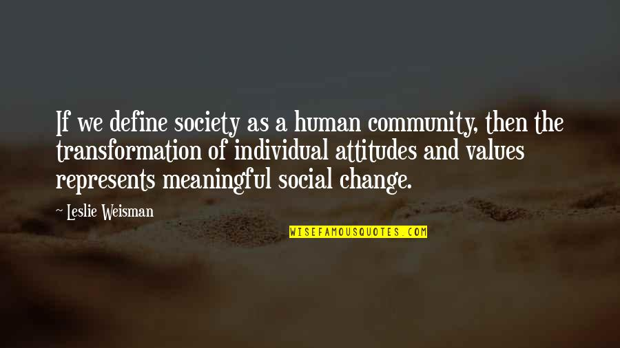 Turneth Quotes By Leslie Weisman: If we define society as a human community,