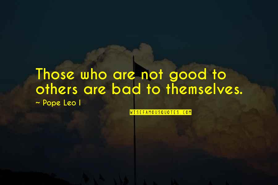 Turneth Quotes By Pope Leo I: Those who are not good to others are