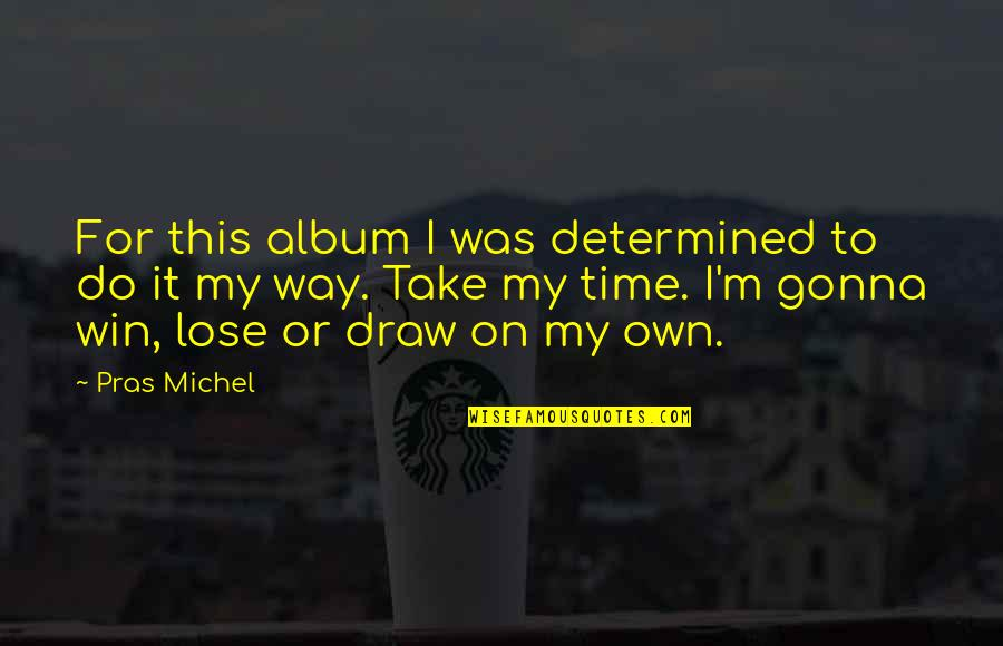 Turneth Quotes By Pras Michel: For this album I was determined to do