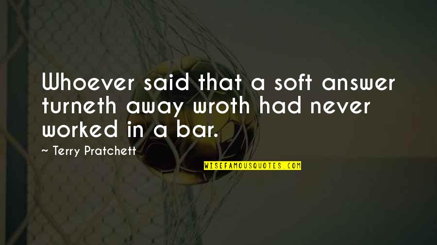Turneth Quotes By Terry Pratchett: Whoever said that a soft answer turneth away