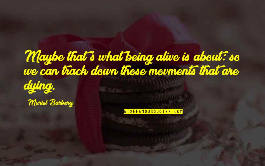Turning 18 Birthday Quotes By Muriel Barbery: Maybe that's what being alive is about: so