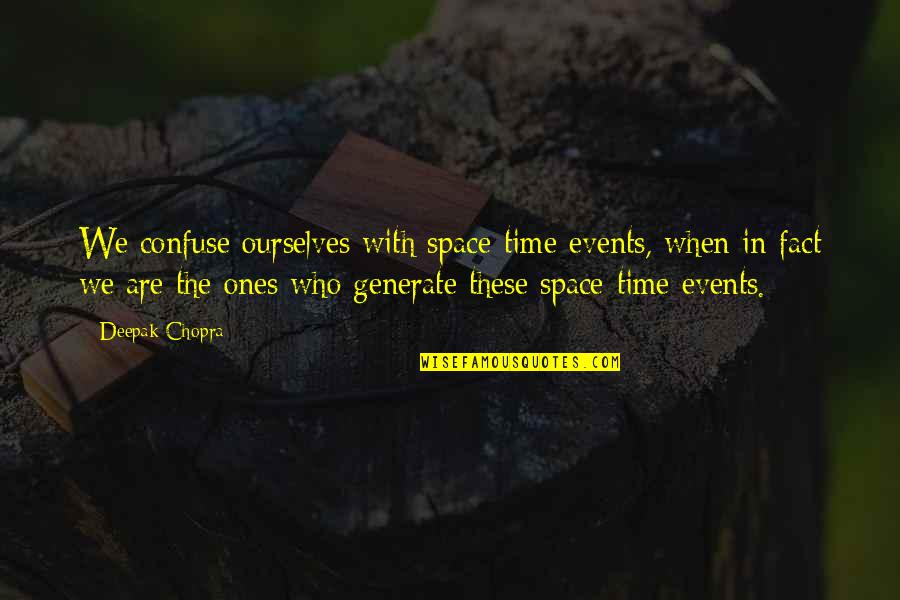 Turning 40 Inspirational Quotes By Deepak Chopra: We confuse ourselves with space-time events, when in
