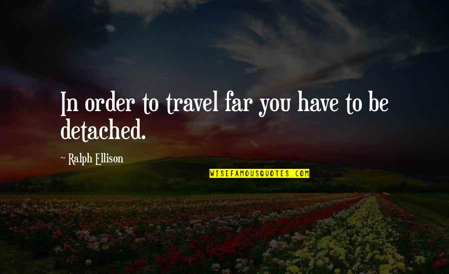 Turning 40 Inspirational Quotes By Ralph Ellison: In order to travel far you have to