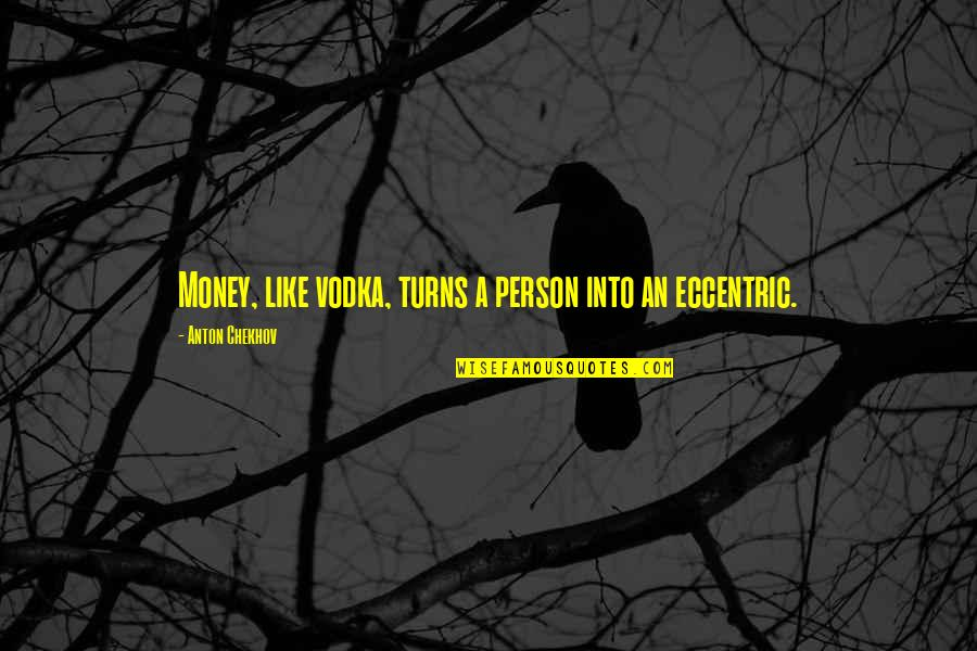 Turning 63 Quotes By Anton Chekhov: Money, like vodka, turns a person into an