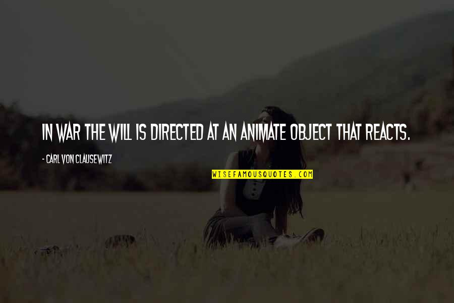 Turning 63 Quotes By Carl Von Clausewitz: In war the will is directed at an
