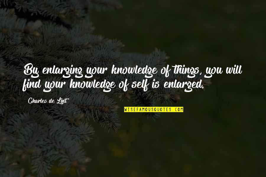 Turning 63 Quotes By Charles De Lint: By enlarging your knowledge of things, you will