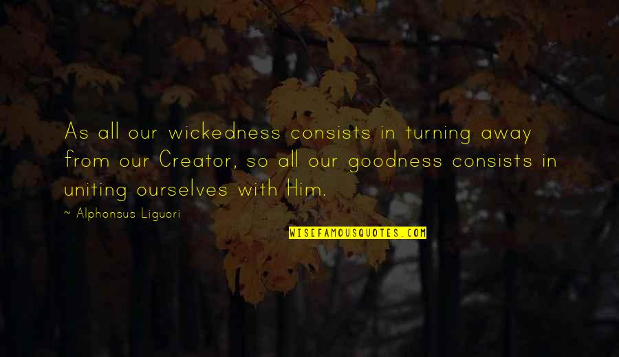 Turning Him On Quotes By Alphonsus Liguori: As all our wickedness consists in turning away