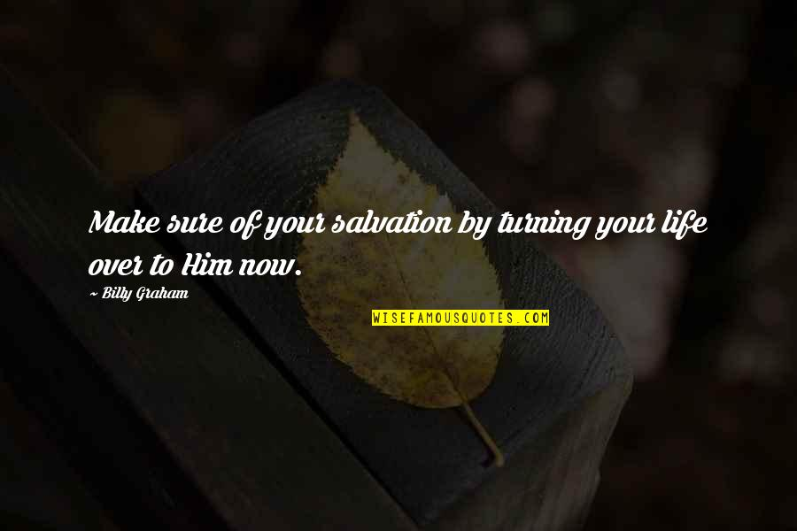 Turning Him On Quotes By Billy Graham: Make sure of your salvation by turning your