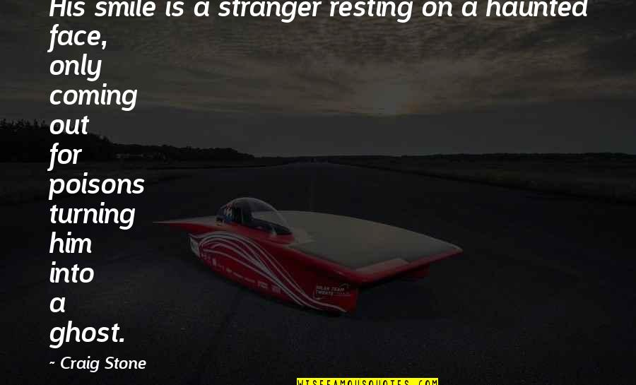 Turning Him On Quotes By Craig Stone: His smile is a stranger resting on a
