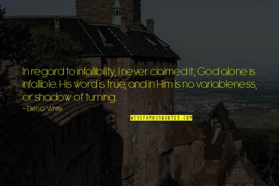 Turning Him On Quotes By Ellen G. White: In regard to infallibility, I never claimed it;
