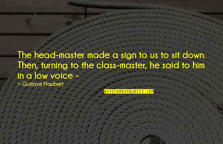 Turning Him On Quotes By Gustave Flaubert: The head-master made a sign to us to