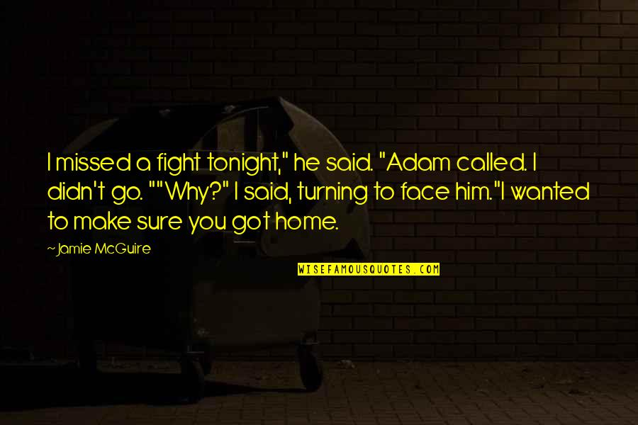 """Turning Him On Quotes By Jamie McGuire: I missed a fight tonight,"""" he said. """"Adam"""