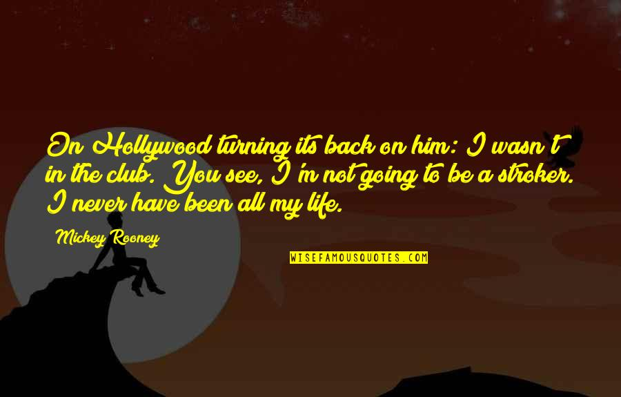 Turning Him On Quotes By Mickey Rooney: On Hollywood turning its back on him: I