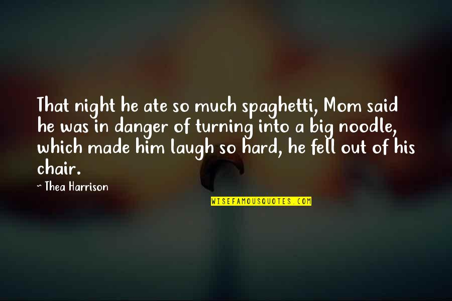 Turning Him On Quotes By Thea Harrison: That night he ate so much spaghetti, Mom